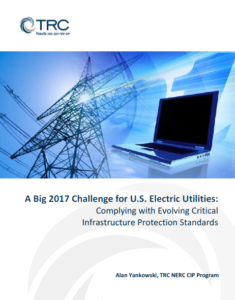 A Big 2017 Challenge for U.S. Electric Utilities: Complying with Evolving Critical Infrastructure Protection Standards